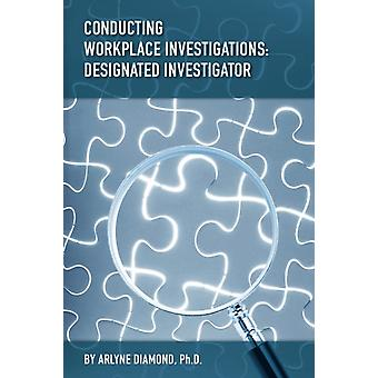 Conducting Workplace Investigations Designated Investigator by Diamond & Ph.D. ArLyne