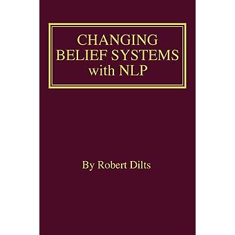 Changing Belief Systems With NLP by Dilts & Robert Brian