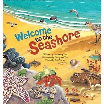 Welcome to the Seashore by Original author Hui Jeong Yun & Illustrated by Gong Joo Yun & Edited by Joy Cowley