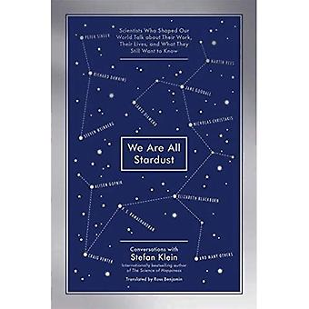We Are All Stardust: Scientists Who Shaped Our World Talk about Their Work, Their Lives, and What They Still Want...