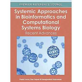 Systemic Approaches in Bioinformatics and Computational Systems Biology Recent Advances by Lecca & Paola