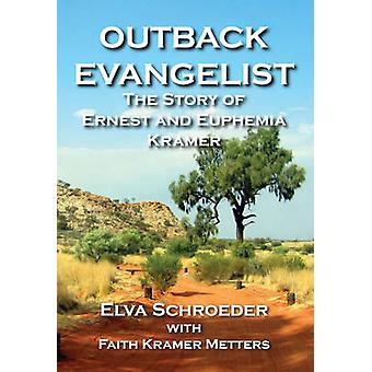 Outback Evangelist The Story of Ernest and Euphemia Kramer by Schroeder & Elva