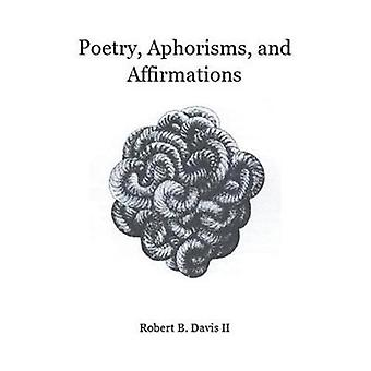 Poetry Aphorisms and Affirmations by Davis II & Robert B