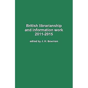 British librarianship and information work 20112015 by Bowman & J. H.