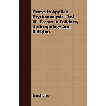 Essays In Applied Psychoanalysis  Vol II  Essays In Folklore Anthropology And Religion by Jones & Ernest