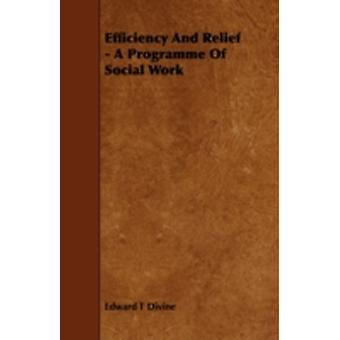 Efficiency and Relief  A Programme of Social Work by Divine & Edward T.