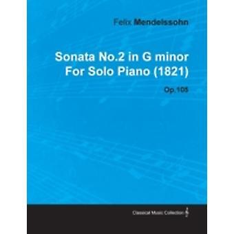 Sonata No.2 in G Minor by Felix Mendelssohn for Solo Piano 1821 Op.105 by Mendelssohn & Felix