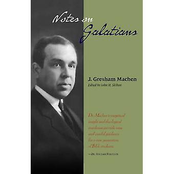 NOTES ON GALATIANS by Machen & J. & Gresham