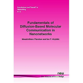 Fundamentals of DiffusionBased Molecular Communication in Nanonetworks by Pierobon & Massimiliano