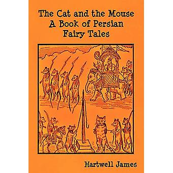 The Cat and the Mouse A Book of Persian Fairy Tales by James & Hartwell