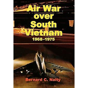 Air War over South Vietnam 19681975 by Nalty & Bernard C.