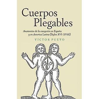 Cuerpos plegables Anatomas de la excepcin en Espaa y en America Latina Siglos XVIXVIII by Pueyo & Vctor