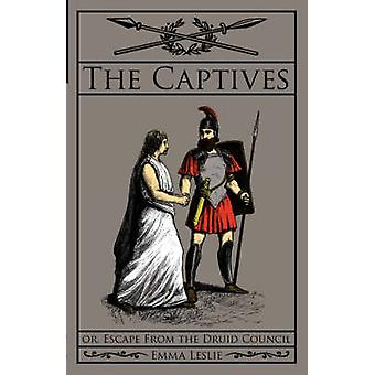 The Captives Or Escape From the Druid Council by Leslie & Emma