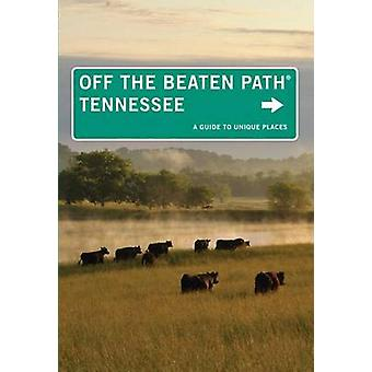 Tennessee Off the Beaten Path A Guide To Unique Places Tenth Edition by Finch & Jackie Sheckler