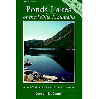 Ponds and Lakes of the White Mountains A FourSeason Guide for Hikers and Anglers by Smith & Steven D.