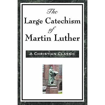The Large Catechism of Martin Luther by Luther & Martin