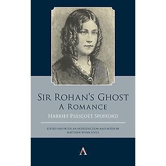 Sir Rohans Ghost. A Romance by Spofford & Harriet Prescott