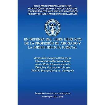 En defensa del libre ejercicio de la profesin de Abogado y l Independencia Judiciale by InterAmerican Bar Association