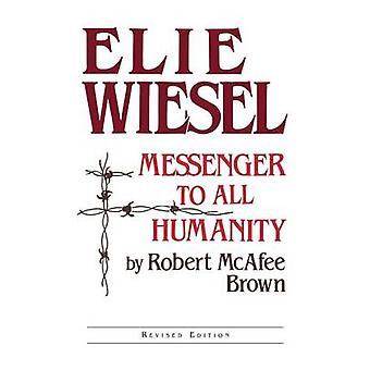 Elie Wiesel - Messenger to All Humanity (Revised edition) by Robert M