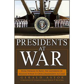 Presidents at War - From Truman to Bush - the Gathering of Military Po