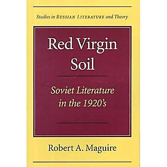 Red Virgin Soil - Soviet Literature in the 1920s by Robert A. Maguire