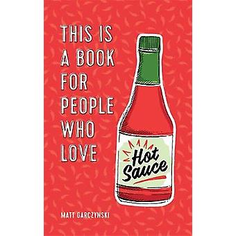 This Is a Book for People Who Love Hot Sauce by Matt Garczynski - 978
