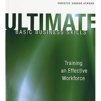 Ultimate Basic Business Skills - Training an Effective Workforce by Ch