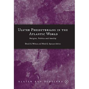 Ulster Presbyterians in the Atlantic World - Religion - Politics and I