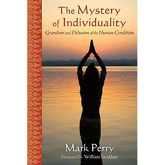 The Mystery of Individuality - Grandeur and Delusion of the Human Cond