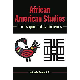 African American Studies - The Discipline and Its Dimensions by Nathan