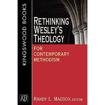 Rethinking Wesley's Theology for Contemporary Methodism by Randy L. M
