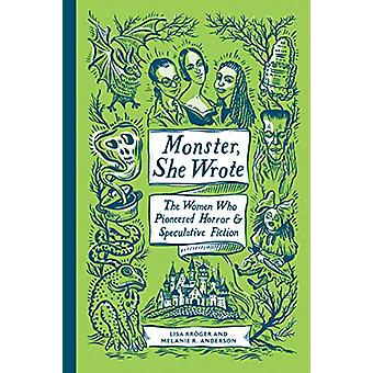 Monster - She Wrote - The Women Who Pioneered Horror and Speculative F