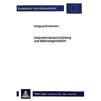 Unternehmensentwicklung Und Matrixorganisation by Wolfgang Zimmermann