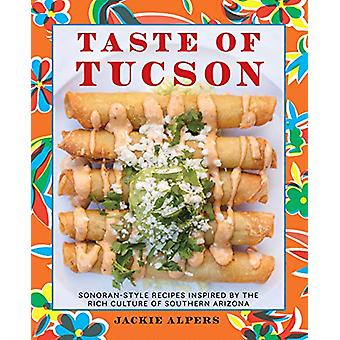 Taste of Tucson - Sonoran-Style Recipes Inspired by the Rich Culture o