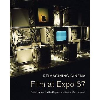 Reimagining Cinema  Film at Expo 67 by Monika Kin Gagnon & Janine Marchessault