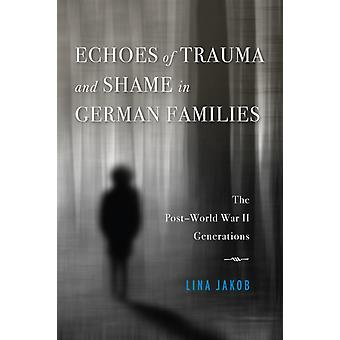 Echoes of Trauma and Shame in German Families  The PostWorld War II Generations by Lina Jakob