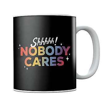 Shhhhh Nobody Cares Becher