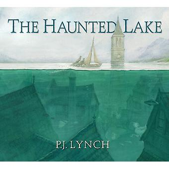 The Haunted Lake by Lynch & P. J.