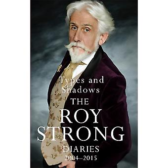 Types and Shadows Diaries 20042015 von Strong & Sir Roy