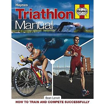 Triathlon Manual: How to train and compete successfully - Sean Lerwill