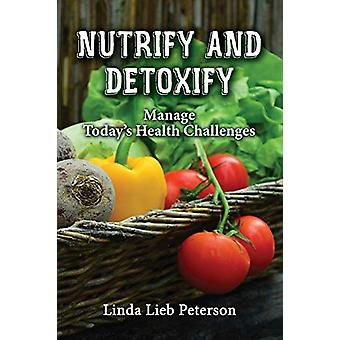 Nutrify and Detoxify - Manage Today's Health Challenges by Linda Lieb