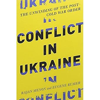 Conflict in Ukraine by Menon & Rajan Anne and Bernard Spitzer Professor of Political Science & City College of New YorkRumer & Eugene B. Director and Senior Associate & Carnegie Endowment for International Peace