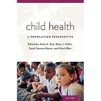 Child Health par Edited par Alice A Kuo &Edité par Ryan J Coller &Edité par Sarah Stewart Brown &Edité par Mitch Blair