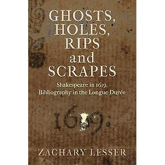Ghosts Holes Rips and Scrapes Shakespeare in 1619 Bibliography in the Longue Duree