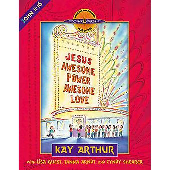 JesusAwesome Power Awesome Love  John 1116 by Kay Arthur & Lisa Guest & Janna Arndt & Cyndy Shearer