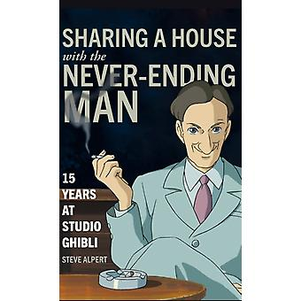 Sharing a House with the NeverEnding Man  15 Years at Studio Ghibli by Steve Alpert