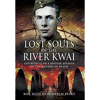 Lost Souls of the River Kwai Experiences of a British Soldier on the Railway of Death by Bill Read & Mitch Peeke