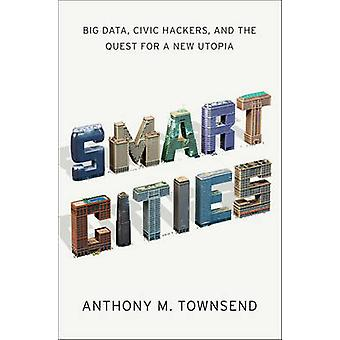 Smart Cities - Big Data - Civic Hackers - and the Quest for a New Utop