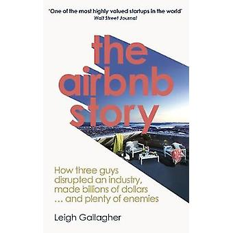 The Airbnb Story - How Three Guys Disrupted an Industry - Made Billion