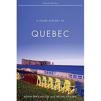 A Short History of Quebec - Fourth Edition by John Alexander Dickinson